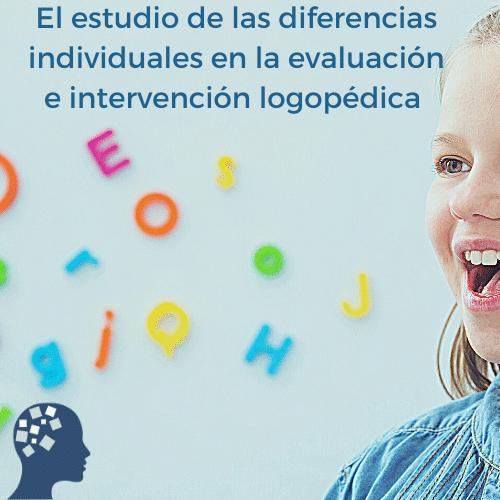 El estudio de las diferencias individuales en la evaluación e intervención logopédica